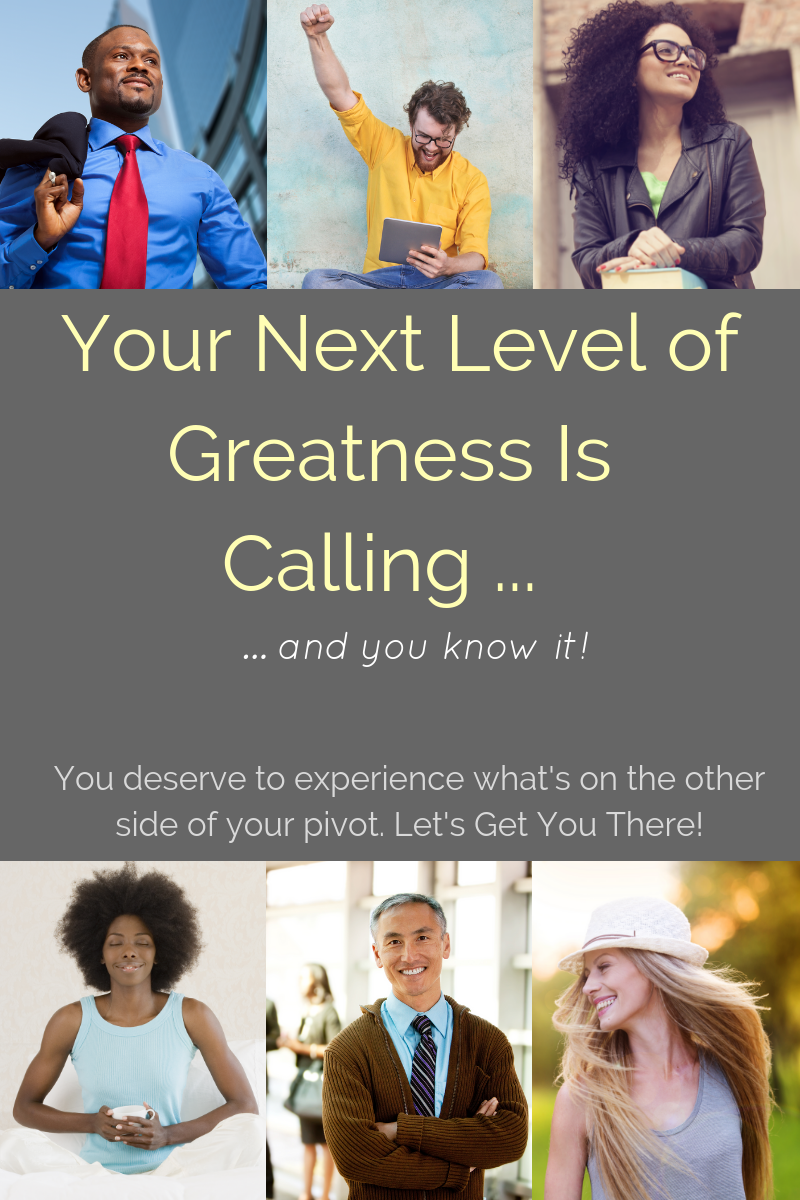 Your Next Level of Greatness Is  Calling ...